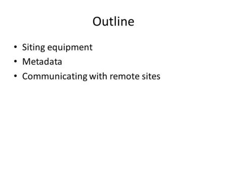 Outline Siting equipment Metadata Communicating with remote sites.