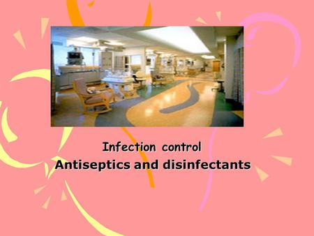 Infection control Antiseptics and disinfectants Antiseptics and disinfectants.