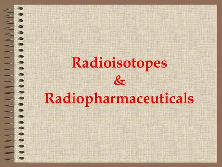 Radioisotopes & Radiopharmaceuticals. Isotopes Isotopes are atoms of an element having the same number of protons and different number of neutrons. Alternatively.