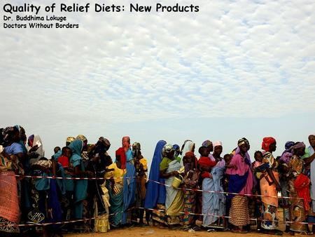 Quality of Relief Diets: New Products Dr. Buddhima Lokuge Doctors Without Borders.