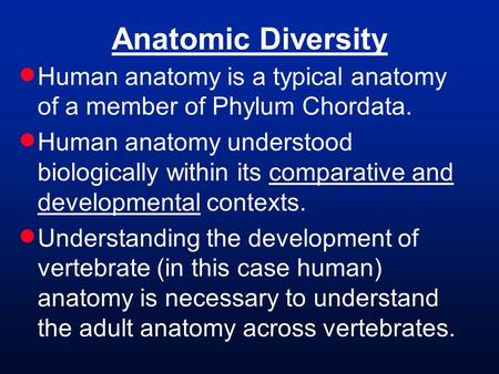 Anatomic Diversity  Human anatomy is a typical anatomy of a member of Phylum Chordata.  Human anatomy understood biologically within its comparative.