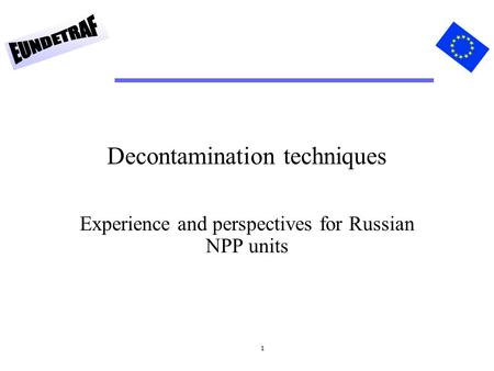 1 Decontamination techniques Experience and perspectives for Russian NPP units.