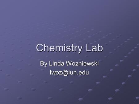 Chemistry Lab By Linda Wozniewski What do they need to be able to do every year every year? Interpretation of experimental data (tabular.