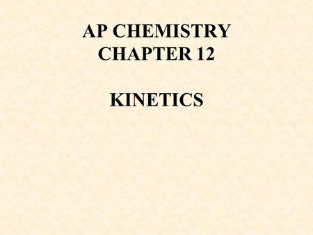 AP CHEMISTRY CHAPTER 12 KINETICS. 2 Chemical Kinetics Thermodynamics tells us if a reaction can occur Kinetics tells us how quickly the reaction occurs.
