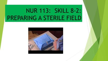 NUR 113: SKILL 8-2: PREPARING A STERILE FIELD. INTRODUCTION  When performing sterile aseptic procedure, you need a sterile work area in which objects.