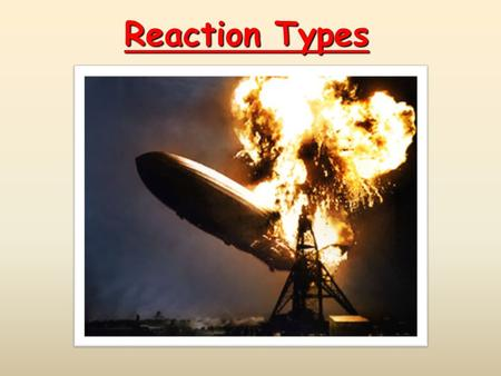 Reaction Types. Combination (Synthesis) Reactions Two or more substances combine to form a new compound. A + X  AX  Reaction of elements with oxygen.