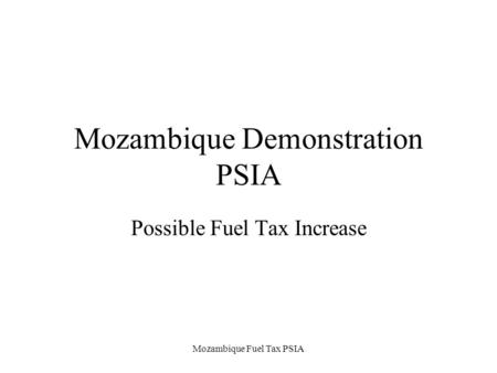 Mozambique Fuel Tax PSIA Mozambique Demonstration PSIA Possible Fuel Tax Increase.