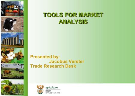 TOOLS FOR MARKET ANALYSIS Presented by: Jacobus Verster Trade Research Desk.