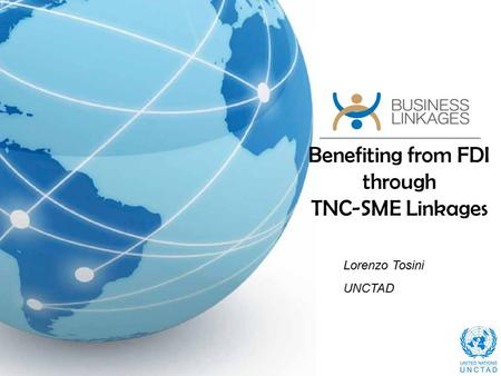 Benefiting from FDI through TNC-SME Linkages Lorenzo Tosini UNCTAD.