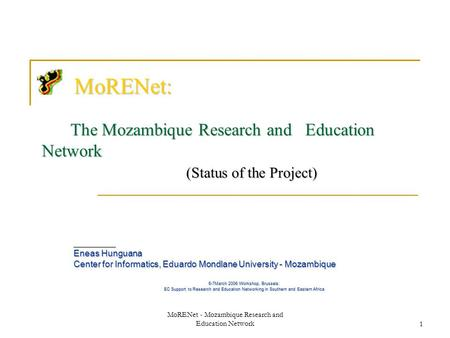 MoRENet - Mozambique Research and Education Network1 MoRENet: The Mozambique Research and Education Network (Status of the Project) MoRENet: The Mozambique.