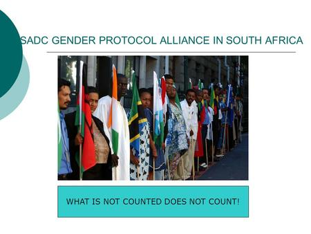 SADC GENDER PROTOCOL ALLIANCE IN SOUTH AFRICA WHAT IS NOT COUNTED DOES NOT COUNT!