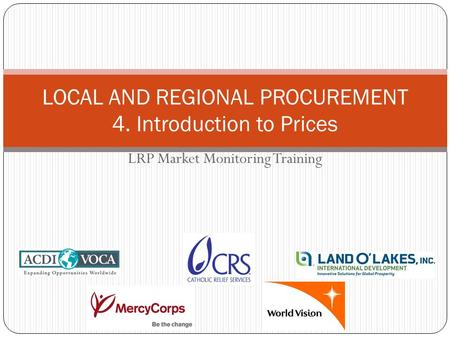 LRP Market Monitoring Training LOCAL AND REGIONAL PROCUREMENT 4. Introduction to Prices.