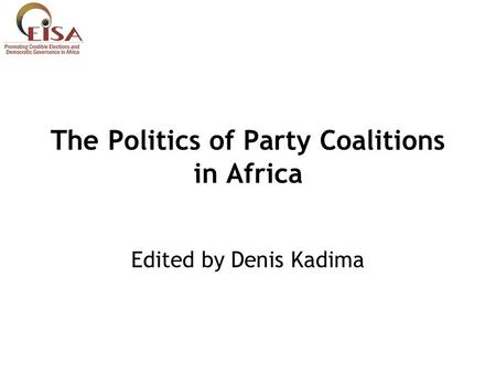 The <strong>Politics</strong> of <strong>Party</strong> Coalitions in Africa Edited by Denis Kadima.