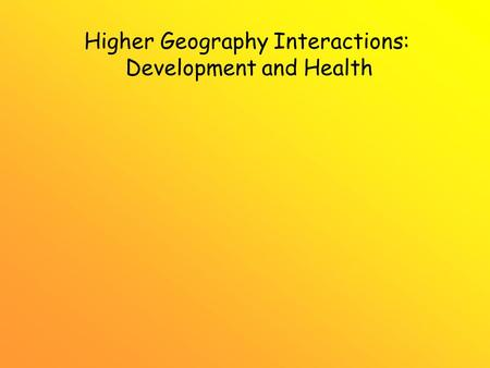 Higher Geography Interactions: Development and Health.