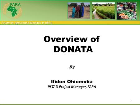 Forum for Agricultural Research in Africa Overview of DONATA By Ifidon Ohiomoba PSTAD Project Manager, FARA 1.