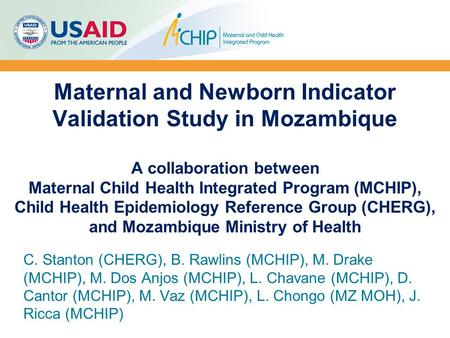 Maternal and Newborn Indicator Validation Study in Mozambique A collaboration between Maternal Child Health Integrated Program (MCHIP), Child Health Epidemiology.