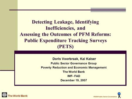 Detecting Leakage, Identifying Inefficiencies, and Assessing the Outcomes of PFM Reforms: Public Expenditure Tracking Surveys (PETS) Doris Voorbraak, Kai.