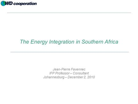The Energy Integration in Southern Africa Jean-Pierre Favennec IFP Professor – Consultant Johannesburg – December 2, 2010.