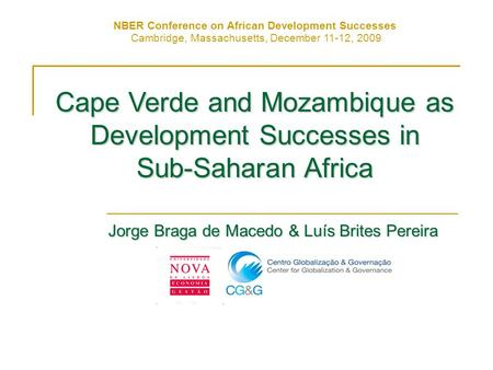 Cape Verde and Mozambique as Development Successes in Sub-Saharan Africa Jorge Braga de Macedo & Luís Brites Pereira NBER Conference on African Development.