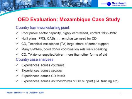 NETF Seminar – 13 October 2005 1 OED Evaluation: Mozambique Case Study Country framework/starting point: Poor public sector capacity, highly centralized,