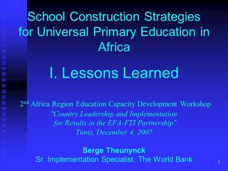 1 School Construction Strategies for Universal Primary Education in Africa I. Lessons Learned 2 nd Africa Region Education Capacity Development Workshop.