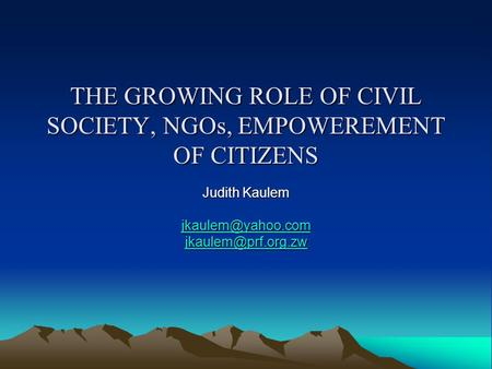 THE GROWING ROLE OF CIVIL SOCIETY, NGOs, EMPOWEREMENT OF CITIZENS Judith Kaulem