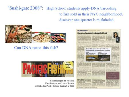 """ Sushi-gate 2008"": High School students apply DNA barcoding to fish sold in their NYC neighborhood, discover one-quarter is mislabeled Research report."