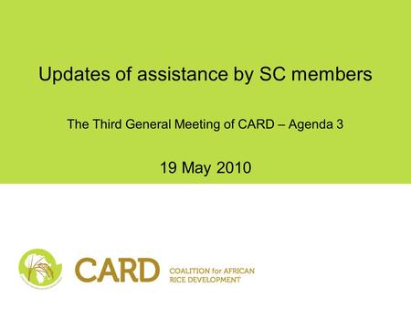 Updates of assistance by SC members The Third General Meeting of CARD – Agenda 3 19 May 2010.