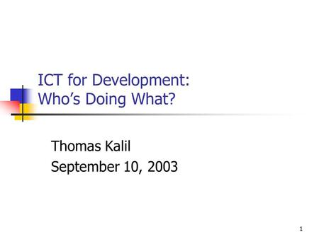 1 ICT for Development: Who's Doing What? Thomas Kalil September 10, 2003.