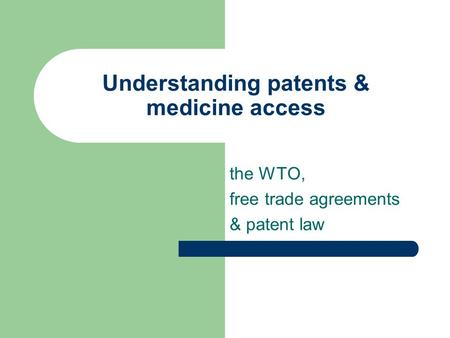 Understanding patents & medicine access the WTO, free trade agreements & patent law.