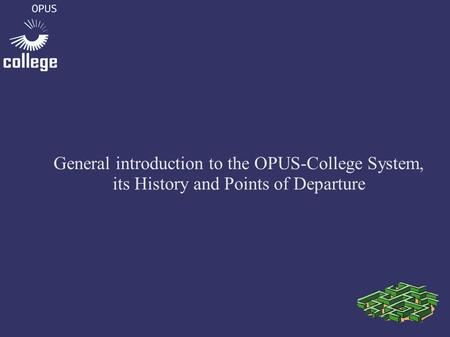 General introduction to the OPUS-College System, its History and Points of Departure.