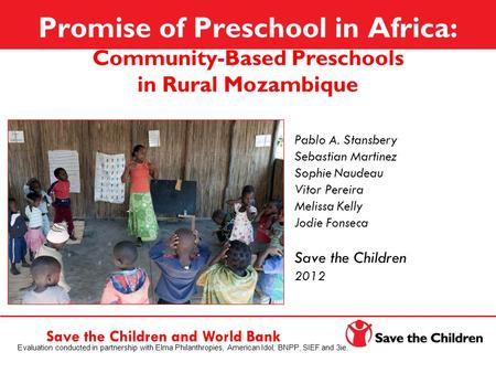 Promise of Preschool in Africa: Community-Based Preschools in Rural Mozambique Pablo A. Stansbery Sebastian Martinez Sophie Naudeau Vitor Pereira Melissa.
