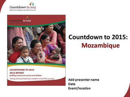 Add presenter name Date Event/location Countdown to 2015: Mozambique.