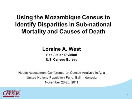 Using the Mozambique Census to Identify Disparities in Sub-national Mortality and Causes of Death Loraine A. West Population Division U.S. Census Bureau.