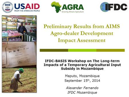 Preliminary Results from AIMS Agro-dealer Development Impact Assessment IFDC-BASIS Workshop on The Long-term Impacts of a Temporary Agricultural Input.