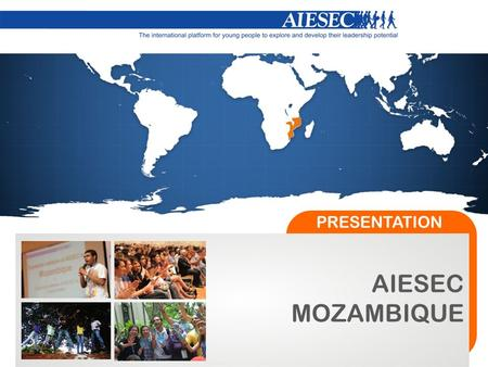 AIESEC MOZAMBIQUE PRESENTATION. Global, non-political, independent, non-for-profit, founded in 1948; Largest international organization run by university.