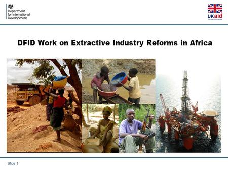 DFID Work on Extractive Industry Reforms in Africa Slide 1.