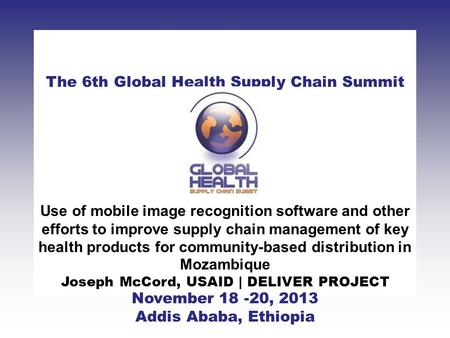 CLICK TO ADD TITLE [DATE][SPEAKERS NAMES] The 6th Global Health Supply Chain Summit November 18 -20, 2013 Addis Ababa, Ethiopia Use of mobile image recognition.