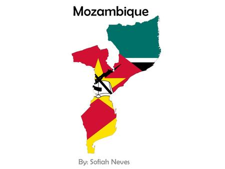 Mozambique By: Sofiah Neves. Geography Monte Binga in Moz.! Zambezi river! Ilha de Inhaca in Moz.!