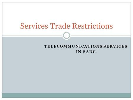 TELECOMMUNICATIONS SERVICES IN SADC Services Trade Restrictions.