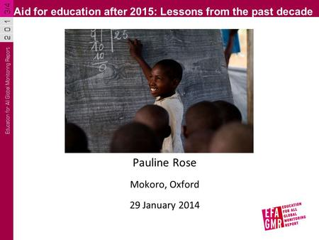 Pauline Rose Mokoro, Oxford 29 January 2014 Aid for education after 2015: Lessons from the past decade.