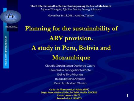 NAF/FIOCRUZ Planning for the sustainability of ARV provision. A study in Peru, Bolivia and Mozambique Claudia Garcia Serpa.