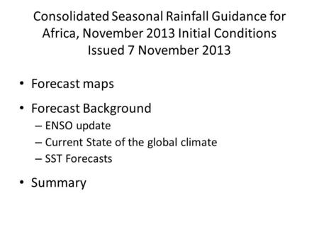 Consolidated Seasonal Rainfall Guidance for Africa, November 2013 Initial Conditions Issued 7 November 2013 Forecast maps Forecast Background – ENSO update.