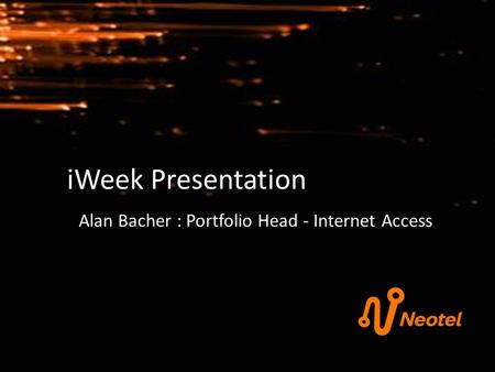 IWeek Presentation Alan Bacher : Portfolio Head - Internet Access.