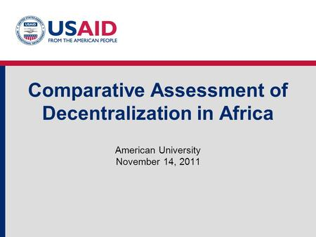 Comparative Assessment of Decentralization in Africa American University November 14, 2011.