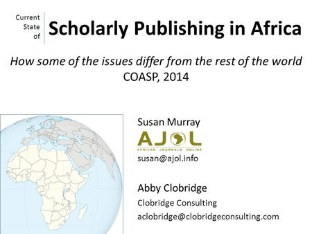 Susan Murray Abby Clobridge Clobridge Consulting Current State of Scholarly Publishing in Africa How.