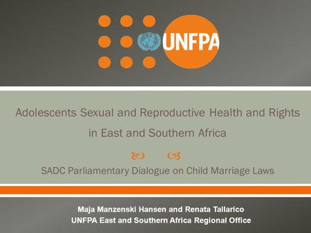  Adolescents Sexual and Reproductive Health and Rights in East and Southern Africa SADC Parliamentary Dialogue on Child Marriage Laws Maja Manzenski Hansen.