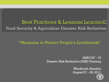 """Measures to Protect People's Livelihoods"" SARCOF – 15 Disaster Risk Reduction (DRR) Training Windhoek, Namibia August 27 – 28, 2011."