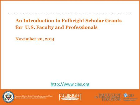 An Introduction to Fulbright Scholar Grants for U.S. Faculty and Professionals November 20, 2014