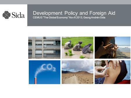 "CEMUS ""The Global Economy"" Nov 6 2013, Georg Andrén Sida Development Policy and Foreign Aid."